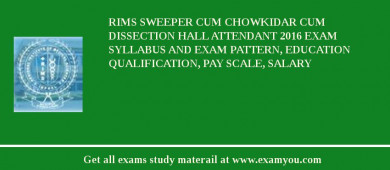 RIMS Sweeper cum Chowkidar cum Dissection Hall Attendant 2018 Exam Syllabus And Exam Pattern, Education Qualification, Pay scale, Salary