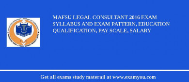MAFSU Legal Consultant 2018 Exam Syllabus And Exam Pattern, Education Qualification, Pay scale, Salary