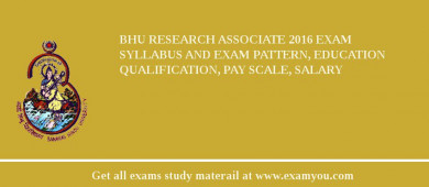 BHU Research Associate 2017 Exam Syllabus And Exam Pattern, Education Qualification, Pay scale, Salary