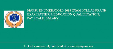 MAFSU Enumerators 2016 Exam Syllabus And Exam Pattern, Education Qualification, Pay scale, Salary