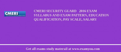 CMERI Security Guard   2018 Exam Syllabus And Exam Pattern, Education Qualification, Pay scale, Salary