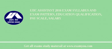 UIIC Assistant 2017 Exam Syllabus And Exam Pattern, Education Qualification, Pay scale, Salary