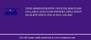 NIVH Administrative Officer 2017 Exam Syllabus And Exam Pattern, Education Qualification, Pay scale, Salary