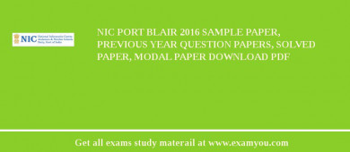 NIC Port Blair 2017 Sample Paper, Previous Year Question Papers, Solved Paper, Modal Paper Download PDF