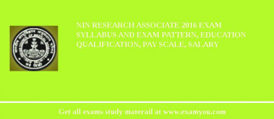 NIN Research Associate 2017 Exam Syllabus And Exam Pattern, Education Qualification, Pay scale, Salary