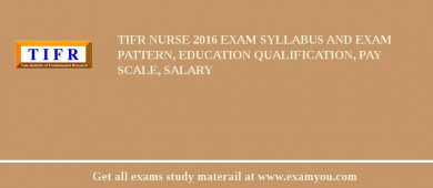 TIFR Nurse 2017 Exam Syllabus And Exam Pattern, Education Qualification, Pay scale, Salary