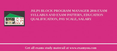 JSLPS Block Program Manager 2017 Exam Syllabus And Exam Pattern, Education Qualification, Pay scale, Salary