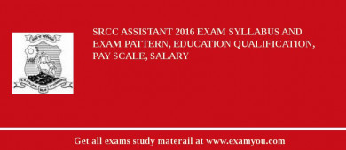 SRCC Assistant 2017 Exam Syllabus And Exam Pattern, Education Qualification, Pay scale, Salary