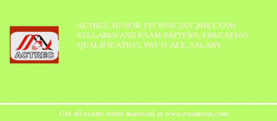 ACTREC Junior Technician 2018 Exam Syllabus And Exam Pattern, Education Qualification, Pay scale, Salary