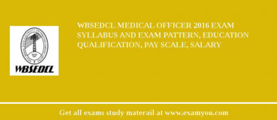 WBSEDCL Medical Officer 2018 Exam Syllabus And Exam Pattern, Education Qualification, Pay scale, Salary