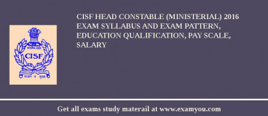 CISF Head Constable (Ministerial) 2017 Exam Syllabus And Exam Pattern, Education Qualification, Pay scale, Salary