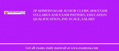 ZP Ahmednagar Junior Clerk 2017 Exam Syllabus And Exam Pattern, Education Qualification, Pay scale, Salary