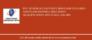 PFC Junior Accountant 2016 Exam Syllabus And Exam Pattern, Education Qualification, Pay scale, Salary