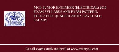 MCD Junior Engineer (Electrical) 2016 Exam Syllabus And Exam Pattern, Education Qualification, Pay scale, Salary
