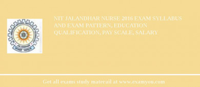 NIT Jalandhar Nurse 2016 Exam Syllabus And Exam Pattern, Education Qualification, Pay scale, Salary