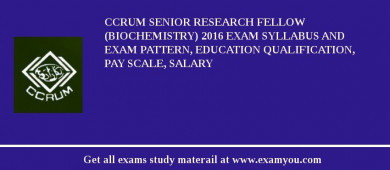 CCRUM Senior Research Fellow (Biochemistry) 2018 Exam Syllabus And Exam Pattern, Education Qualification, Pay scale, Salary