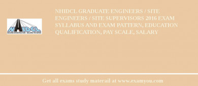 NHIDCL Graduate Engineers / Site Engineers / Site Supervisors 2018 Exam Syllabus And Exam Pattern, Education Qualification, Pay scale, Salary