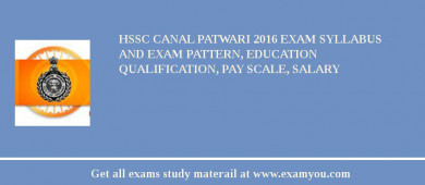 HSSC Canal Patwari 2018 Exam Syllabus And Exam Pattern, Education Qualification, Pay scale, Salary