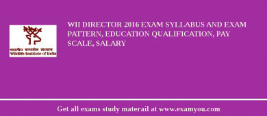 WII Director 2017 Exam Syllabus And Exam Pattern, Education Qualification, Pay scale, Salary