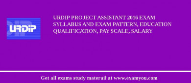 URDIP Project Assistant 2018 Exam Syllabus And Exam Pattern, Education Qualification, Pay scale, Salary
