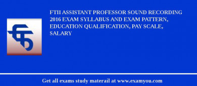 FTII Assistant Professor Sound Recording 2017 Exam Syllabus And Exam Pattern, Education Qualification, Pay scale, Salary