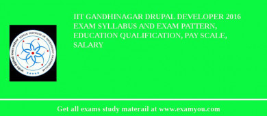 IIT Gandhinagar Drupal Developer 2018 Exam Syllabus And Exam Pattern, Education Qualification, Pay scale, Salary