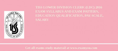 TISS Lower Division Clerk (LDC) 2016 Exam Syllabus And Exam Pattern, Education Qualification, Pay scale, Salary