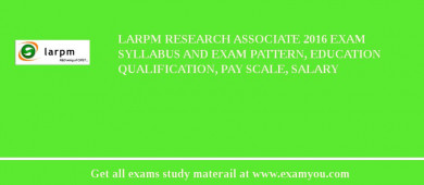 LARPM Research Associate 2017 Exam Syllabus And Exam Pattern, Education Qualification, Pay scale, Salary
