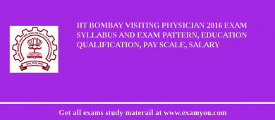 IIT Bombay Visiting Physician 2016 Exam Syllabus And Exam Pattern, Education Qualification, Pay scale, Salary