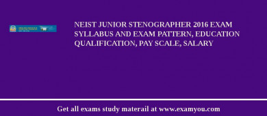 NEIST Junior Stenographer 2016 Exam Syllabus And Exam Pattern, Education Qualification, Pay scale, Salary