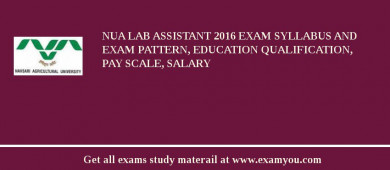 NUA Lab Assistant 2018 Exam Syllabus And Exam Pattern, Education Qualification, Pay scale, Salary