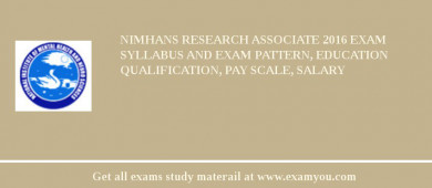 NIMHANS Research Associate 2016 Exam Syllabus And Exam Pattern, Education Qualification, Pay scale, Salary
