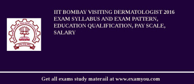 IIT Bombay Visiting Dermatologist 2018 Exam Syllabus And Exam Pattern, Education Qualification, Pay scale, Salary