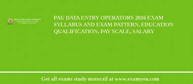 PAU Data Entry Operators 2017 Exam Syllabus And Exam Pattern, Education Qualification, Pay scale, Salary