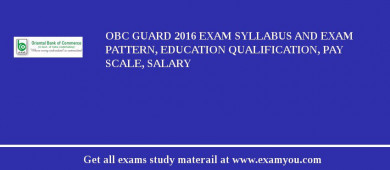 OBC Guard 2016 Exam Syllabus And Exam Pattern, Education Qualification, Pay scale, Salary
