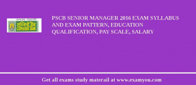 PSCB Senior Manager 2017 Exam Syllabus And Exam Pattern, Education Qualification, Pay scale, Salary