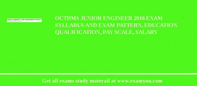 OCTDMS Junior Engineer 2017 Exam Syllabus And Exam Pattern, Education Qualification, Pay scale, Salary