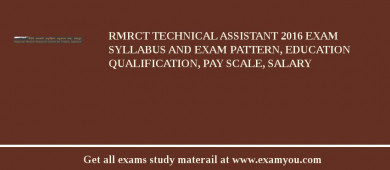 RMRCT Technical Assistant 2018 Exam Syllabus And Exam Pattern, Education Qualification, Pay scale, Salary