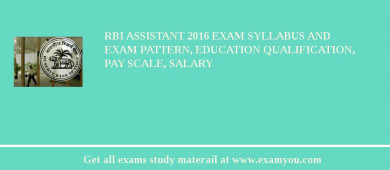 RBI Assistant 2016 Exam Syllabus And Exam Pattern, Education Qualification, Pay scale, Salary