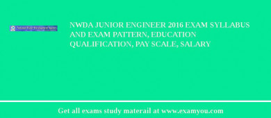 NWDA Junior Engineer 2017 Exam Syllabus And Exam Pattern, Education Qualification, Pay scale, Salary