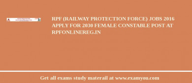 RPF (Railway Protection Force) Jobs 2017 Apply for 2030 Female Constable Post at rpfonlinereg.in