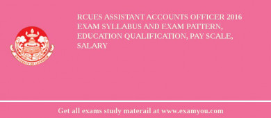 RCUES Assistant Accounts Officer 2016 Exam Syllabus And Exam Pattern, Education Qualification, Pay scale, Salary