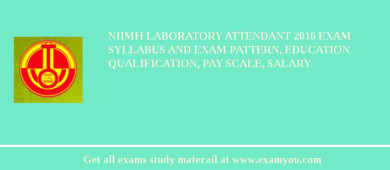 NIIMH Laboratory Attendant 2018 Exam Syllabus And Exam Pattern, Education Qualification, Pay scale, Salary