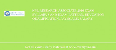 NPL Research Associate 2016 Exam Syllabus And Exam Pattern, Education Qualification, Pay scale, Salary