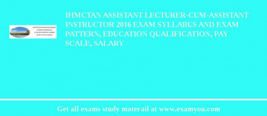 IHMCTAN Assistant Lecturer-cum-Assistant Instructor 2017 Exam Syllabus And Exam Pattern, Education Qualification, Pay scale, Salary