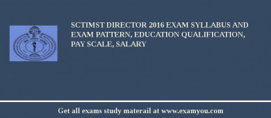 SCTIMST Director 2016 Exam Syllabus And Exam Pattern, Education Qualification, Pay scale, Salary