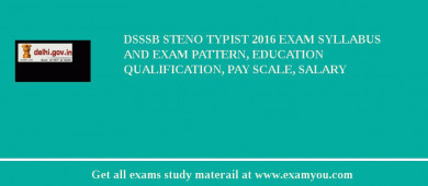 DSSSB Steno Typist 2018 Exam Syllabus And Exam Pattern, Education Qualification, Pay scale, Salary