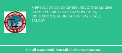 MPPTCL Junior Engineer (Electrical) 2016 Exam Syllabus And Exam Pattern, Education Qualification, Pay scale, Salary