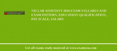 NIS Lab Assistant 2018 Exam Syllabus And Exam Pattern, Education Qualification, Pay scale, Salary