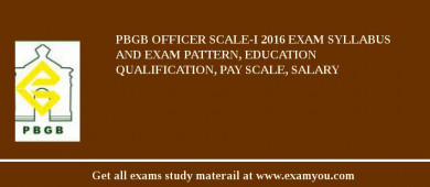 PBGB Officer Scale-I 2017 Exam Syllabus And Exam Pattern, Education Qualification, Pay scale, Salary